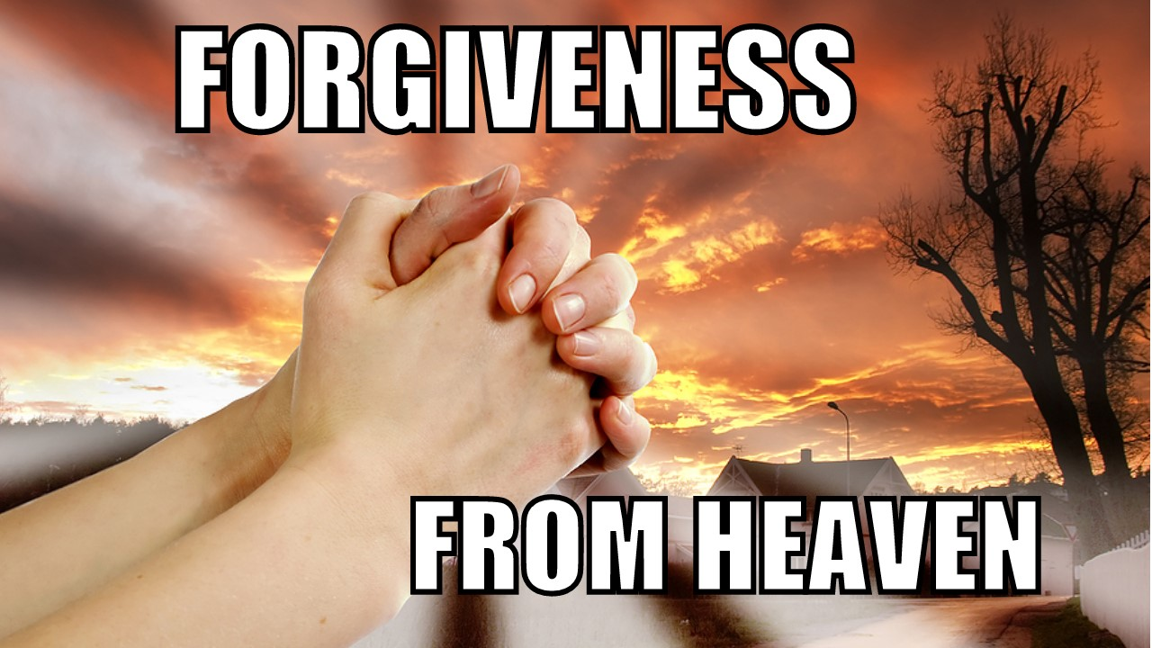 Forgiveness from Heaven