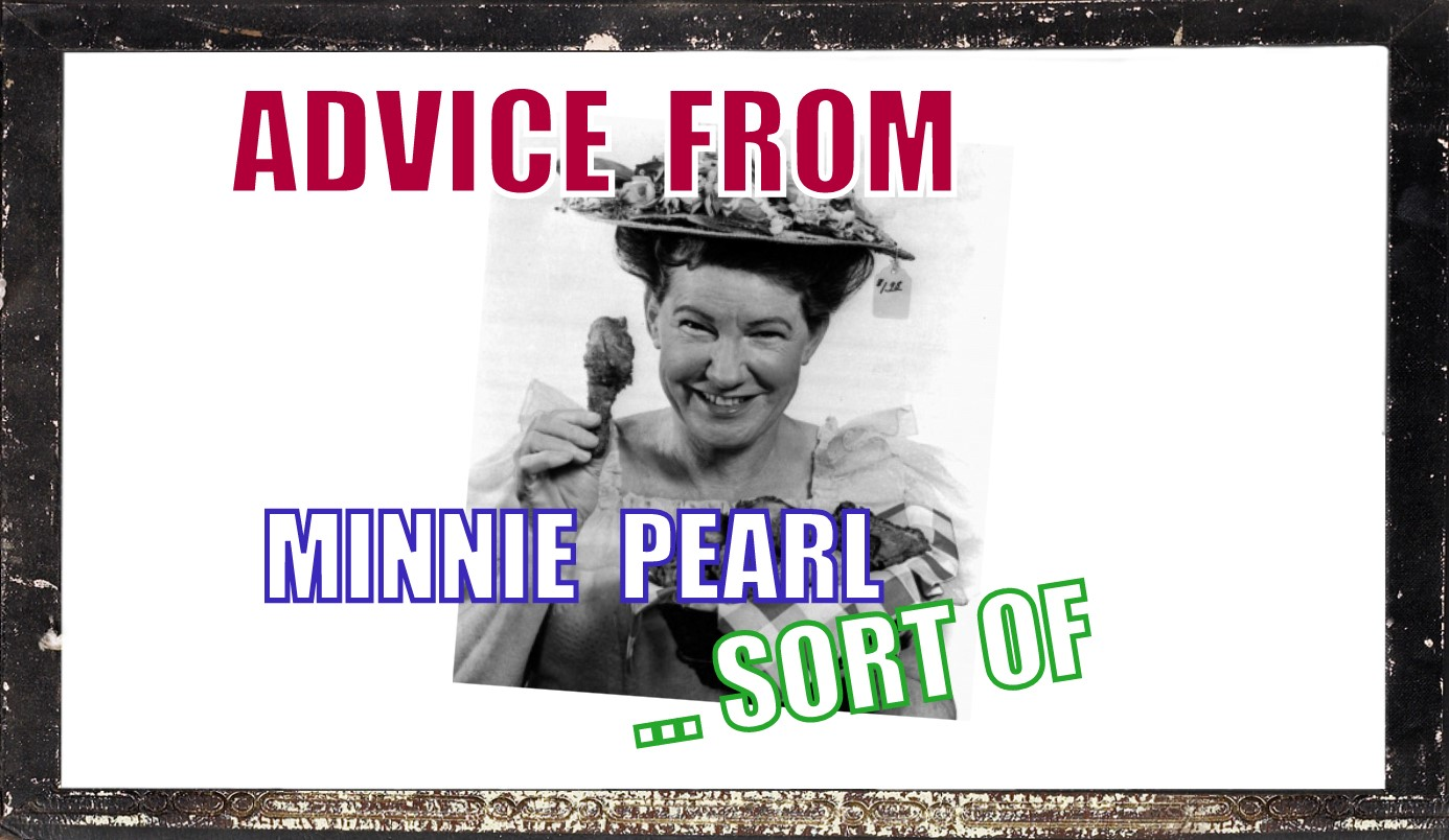 Advice from Minnie Pearl --Sort of